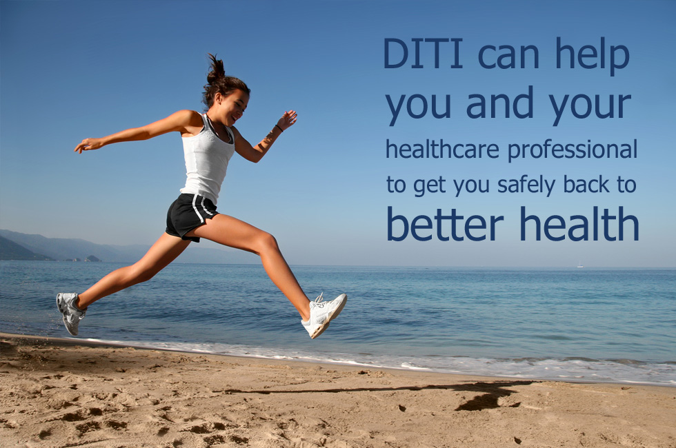 DITI can help you and your healthcare professional to get you safely back to health